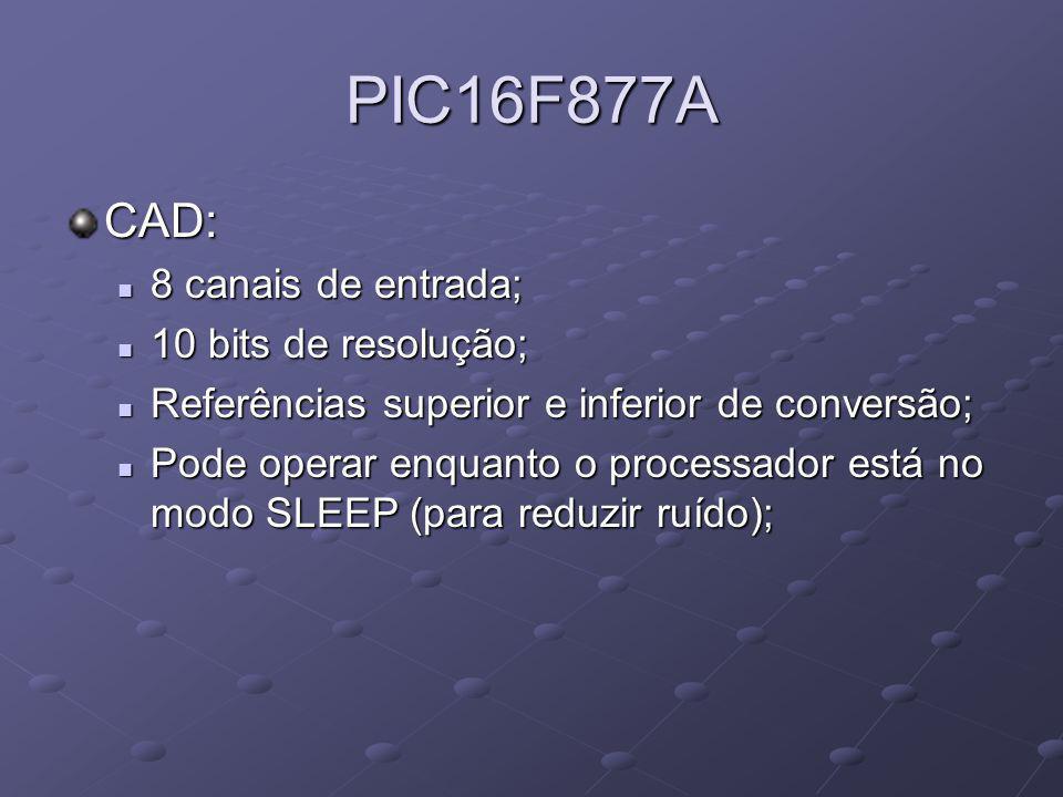 PIC16F877A CAD: 8 canais de entrada; 10 bits de resolução;