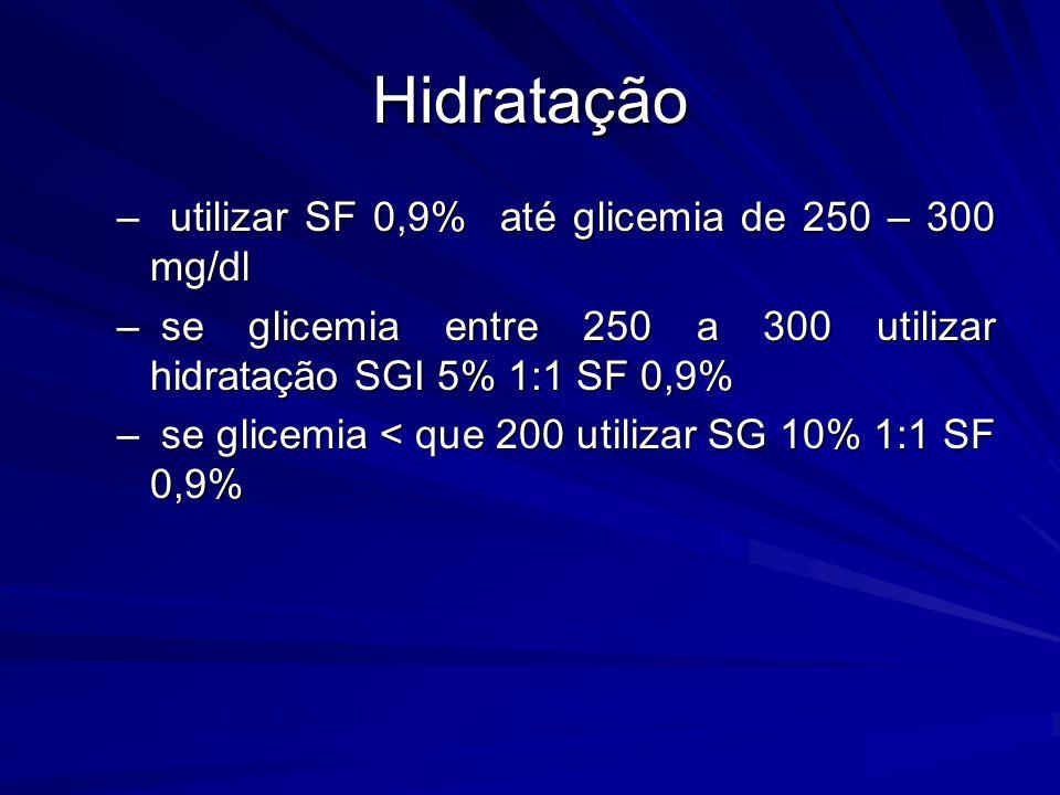 Hidratação utilizar SF 0,9% até glicemia de 250 – 300 mg/dl