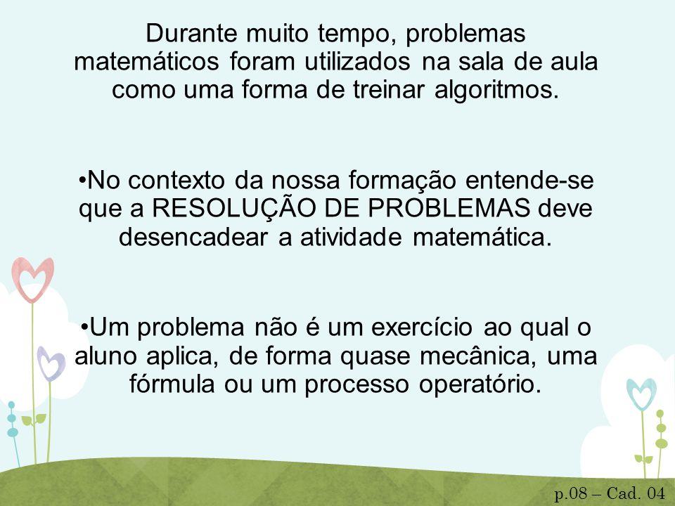 Durante muito tempo, problemas matemáticos foram utilizados na sala de aula como uma forma de treinar algoritmos.