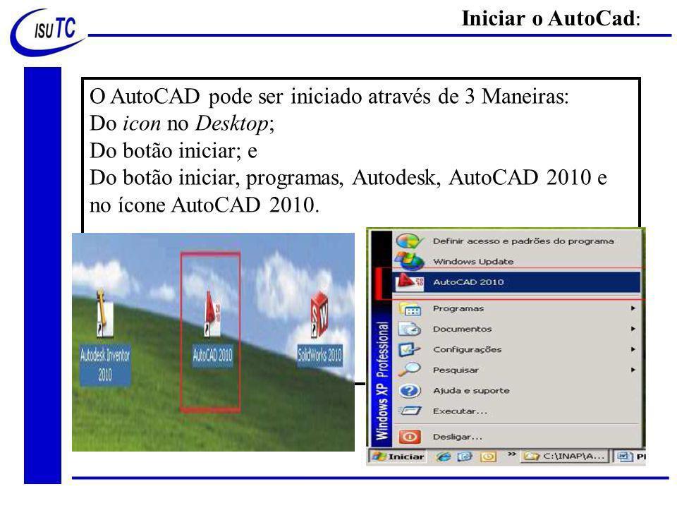 Iniciar o AutoCad: O AutoCAD pode ser iniciado através de 3 Maneiras: Do icon no Desktop; Do botão iniciar; e.