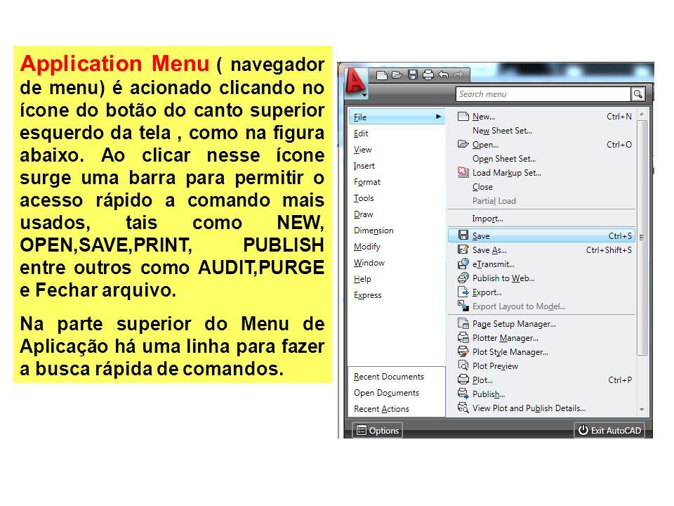 Application Menu ( navegador de menu) é acionado clicando no ícone do botão do canto superior esquerdo da tela , como na figura abaixo. Ao clicar nesse ícone surge uma barra para permitir o acesso rápido a comando mais usados, tais como NEW, OPEN,SAVE,PRINT, PUBLISH entre outros como AUDIT,PURGE e Fechar arquivo.