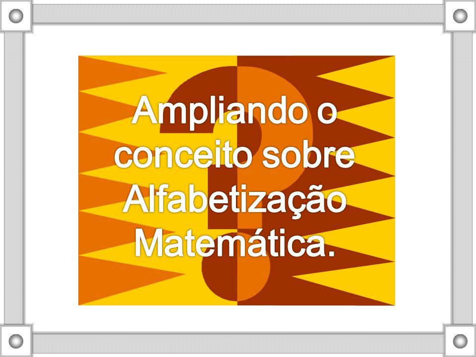 Ampliando o conceito sobre Alfabetização Matemática.
