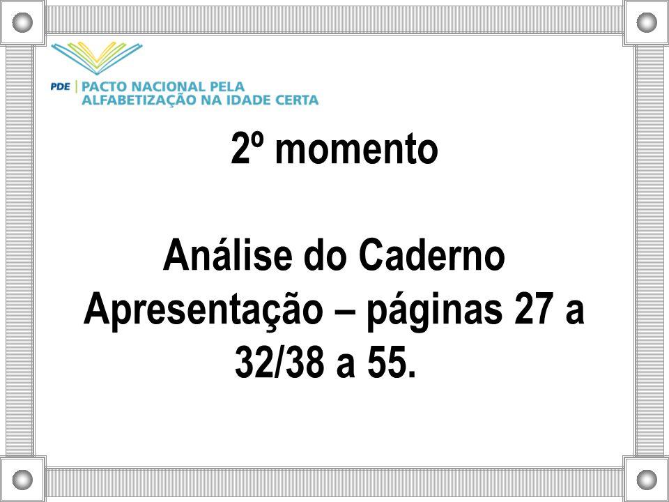 2º momento Análise do Caderno Apresentação – páginas 27 a 32/38 a 55.