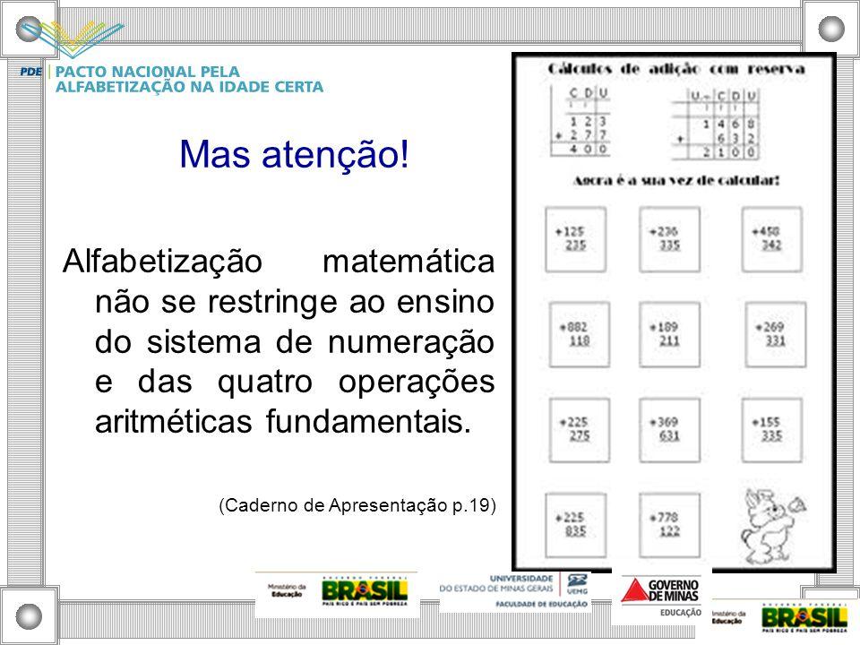 Mas atenção! Alfabetização matemática não se restringe ao ensino do sistema de numeração e das quatro operações aritméticas fundamentais.