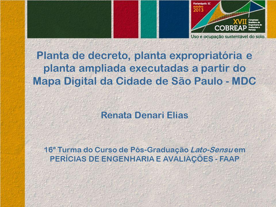 Planta de decreto, planta expropriatória e planta ampliada executadas a partir do Mapa Digital da Cidade de São Paulo - MDC