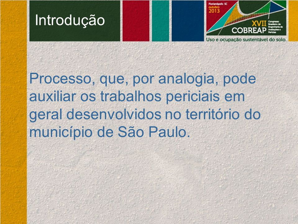 Introdução Processo, que, por analogia, pode auxiliar os trabalhos periciais em geral desenvolvidos no território do município de São Paulo.