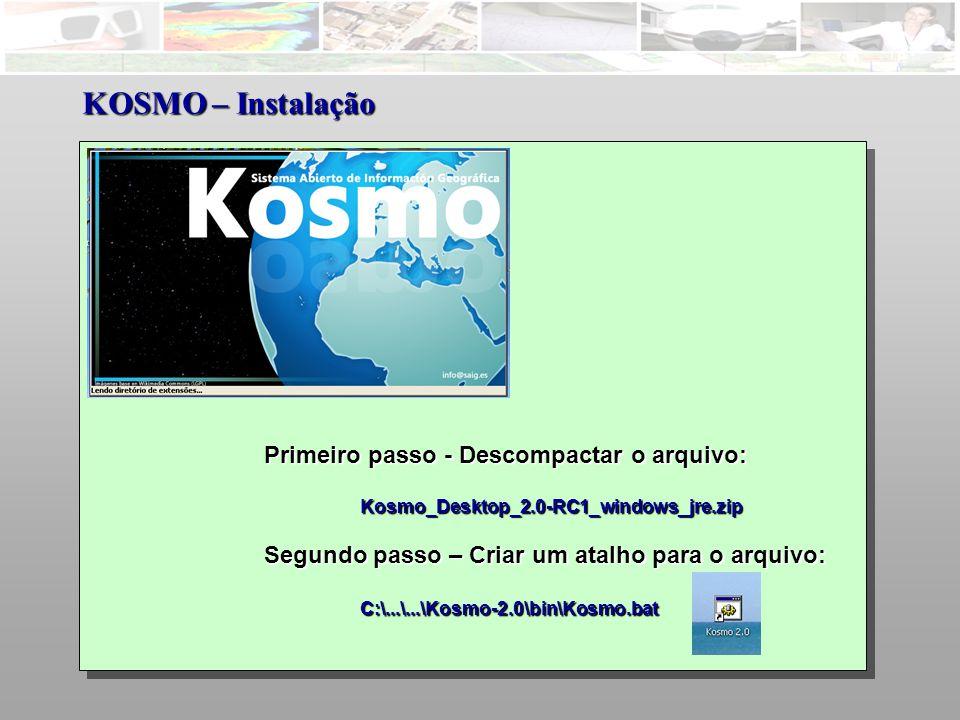 KOSMO – Instalação Primeiro passo - Descompactar o arquivo: