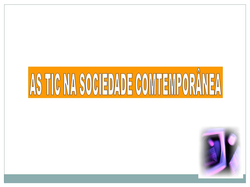 AS TIC NA SOCIEDADE COMTEMPORÂNEA