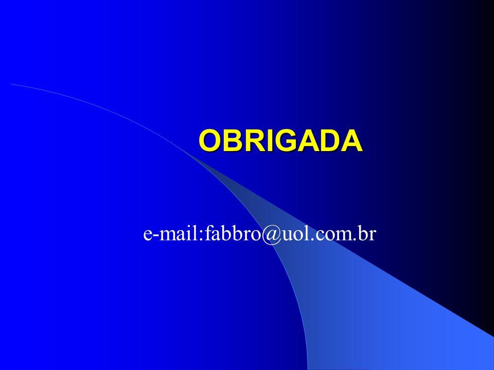 OBRIGADA e-mail:fabbro@uol.com.br