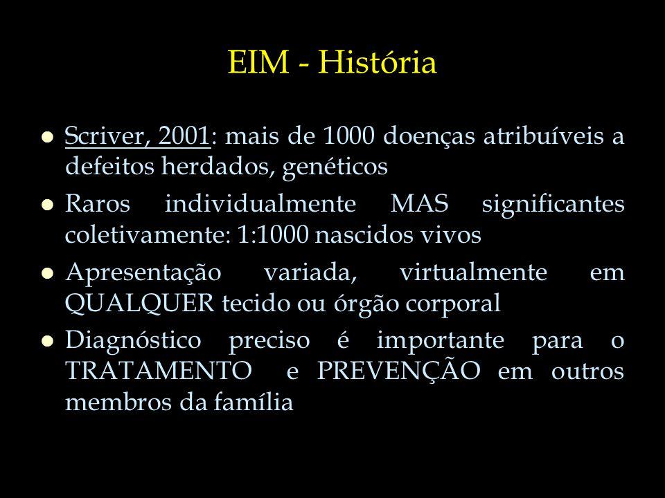 EIM - História Scriver, 2001: mais de 1000 doenças atribuíveis a defeitos herdados, genéticos.