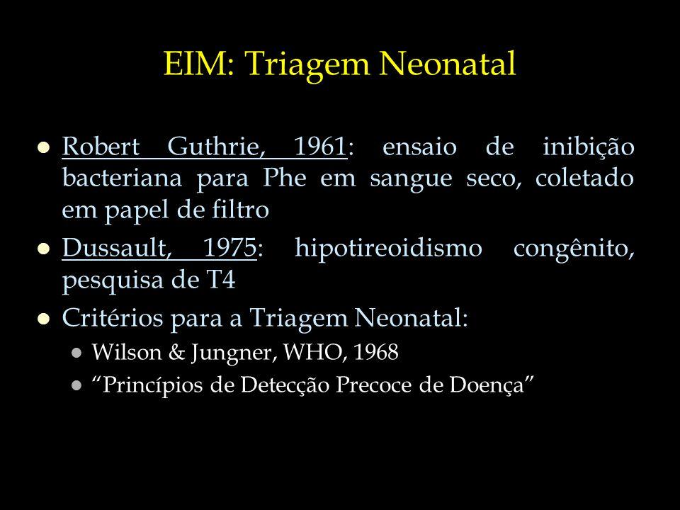 EIM: Triagem Neonatal Robert Guthrie, 1961: ensaio de inibição bacteriana para Phe em sangue seco, coletado em papel de filtro.