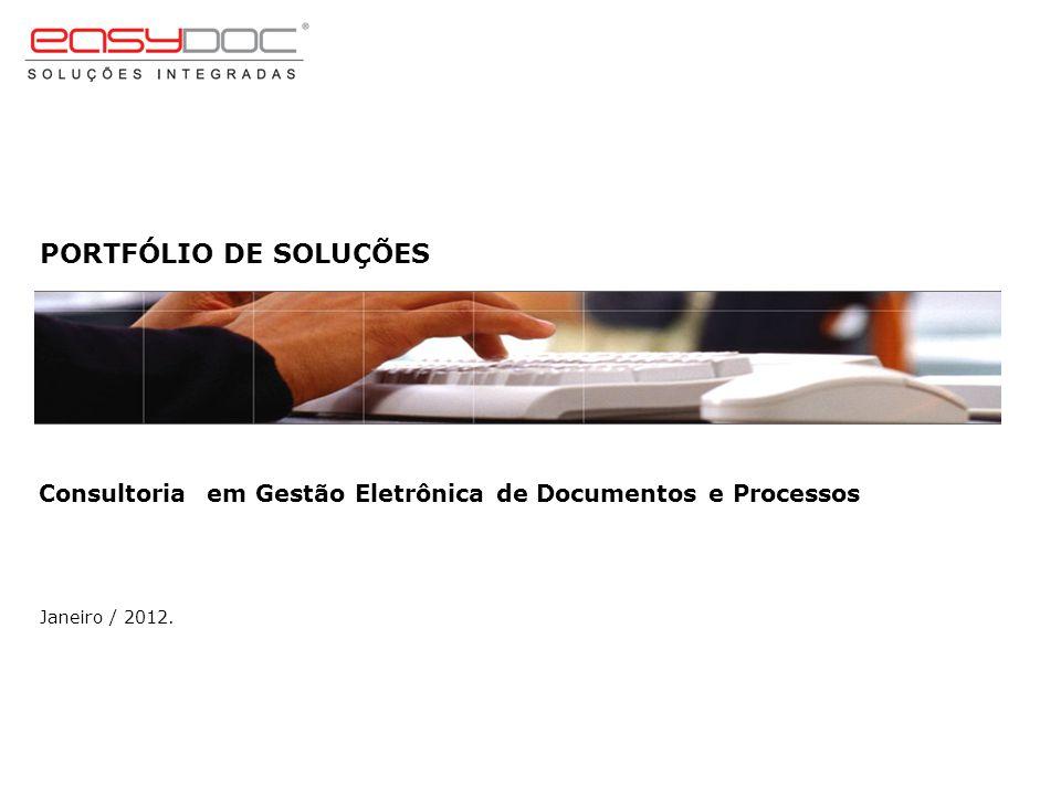 PORTFÓLIO DE SOLUÇÕES Consultoria em Gestão Eletrônica de Documentos e Processos Janeiro / 2012.