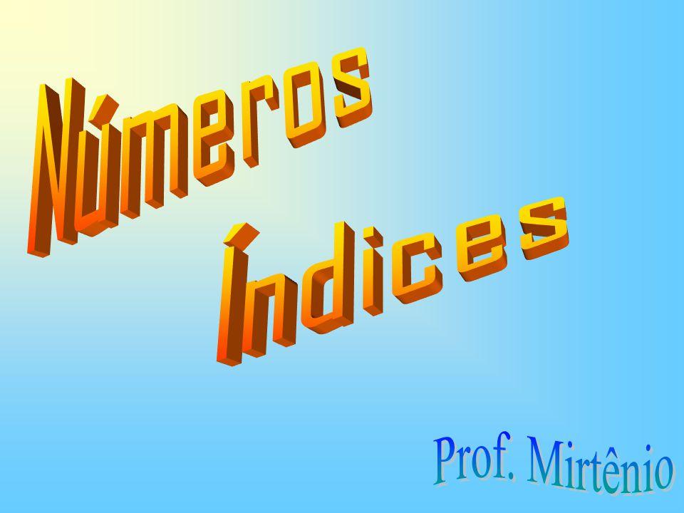 Números Índices Prof. Mirtênio