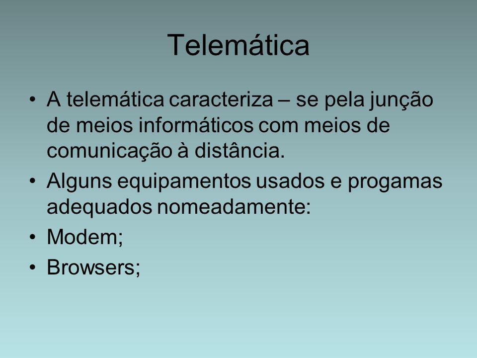 Telemática A telemática caracteriza – se pela junção de meios informáticos com meios de comunicação à distância.