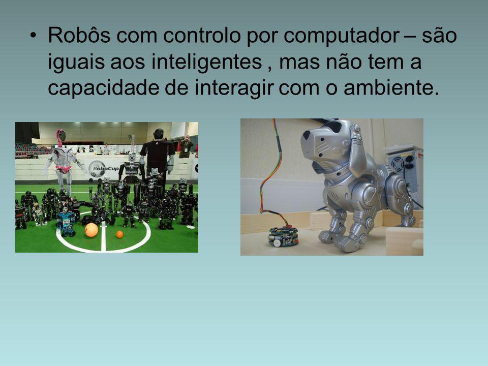 Robôs com controlo por computador – são iguais aos inteligentes , mas não tem a capacidade de interagir com o ambiente.