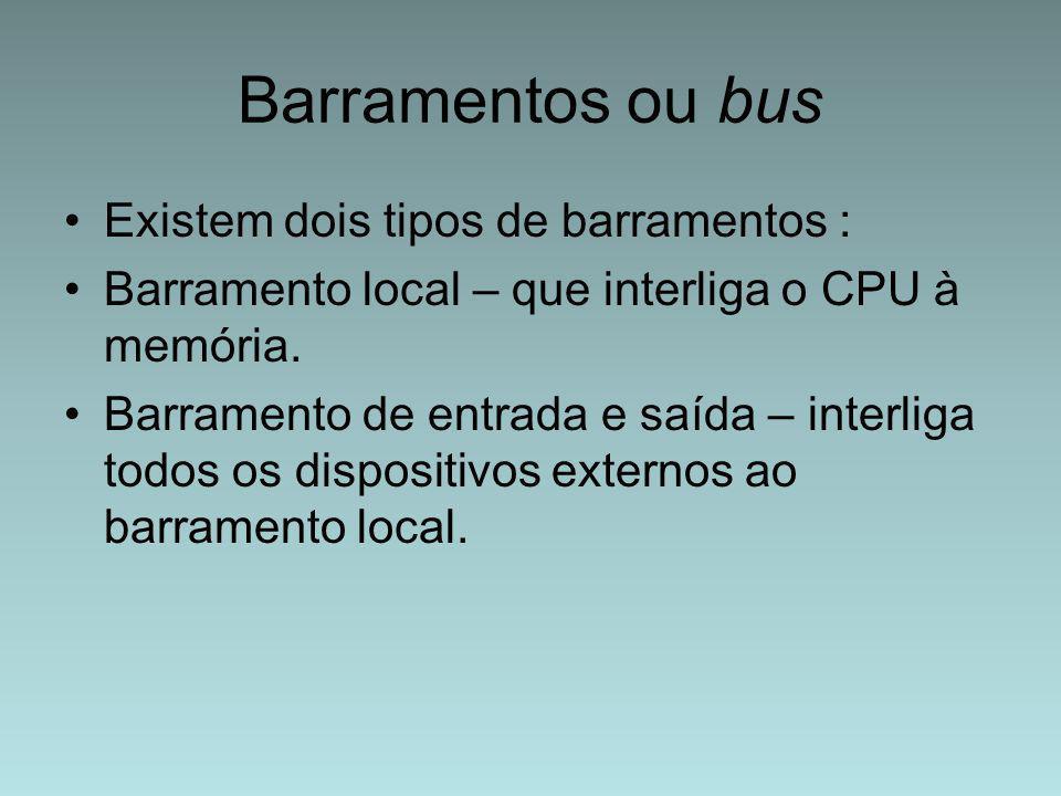 Barramentos ou bus Existem dois tipos de barramentos :