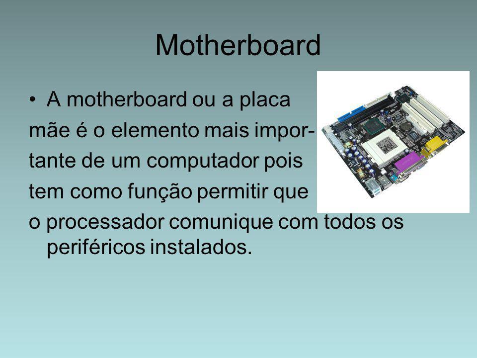 Motherboard A motherboard ou a placa mãe é o elemento mais impor-
