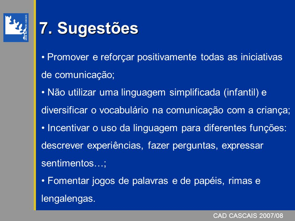 7. Sugestões Promover e reforçar positivamente todas as iniciativas de comunicação;