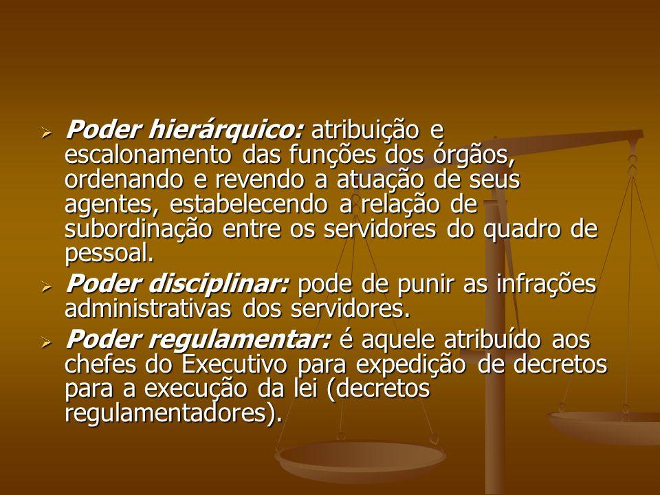 Poder hierárquico: atribuição e escalonamento das funções dos órgãos, ordenando e revendo a atuação de seus agentes, estabelecendo a relação de subordinação entre os servidores do quadro de pessoal.