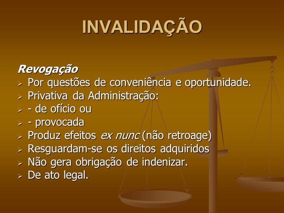 INVALIDAÇÃO Revogação Por questões de conveniência e oportunidade.