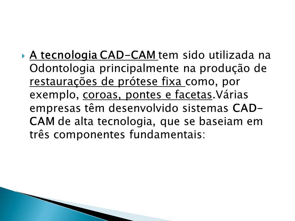 A tecnologia CAD-CAM tem sido utilizada na Odontologia principalmente na produção de restaurações de prótese fixa como, por exemplo, coroas, pontes e facetas.Várias empresas têm desenvolvido sistemas CAD- CAM de alta tecnologia, que se baseiam em três componentes fundamentais: