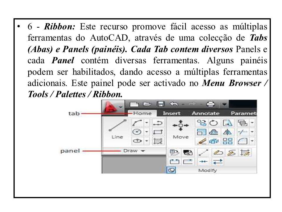 6 - Ribbon: Este recurso promove fácil acesso as múltiplas ferramentas do AutoCAD, através de uma colecção de Tabs (Abas) e Panels (painéis).