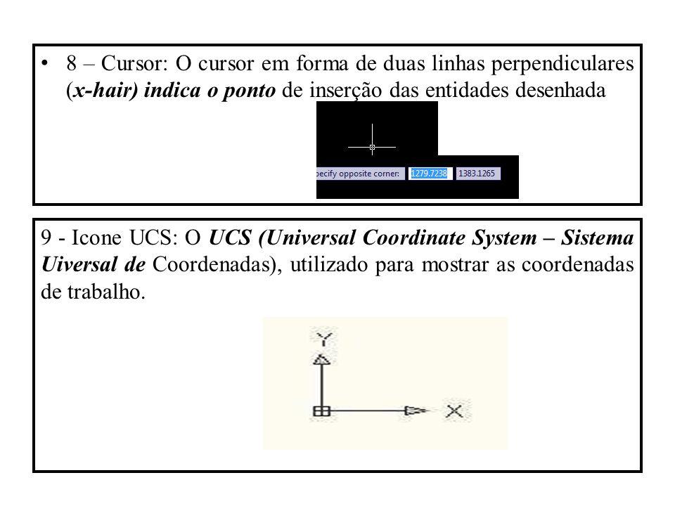 8 – Cursor: O cursor em forma de duas linhas perpendiculares (x-hair) indica o ponto de inserção das entidades desenhada