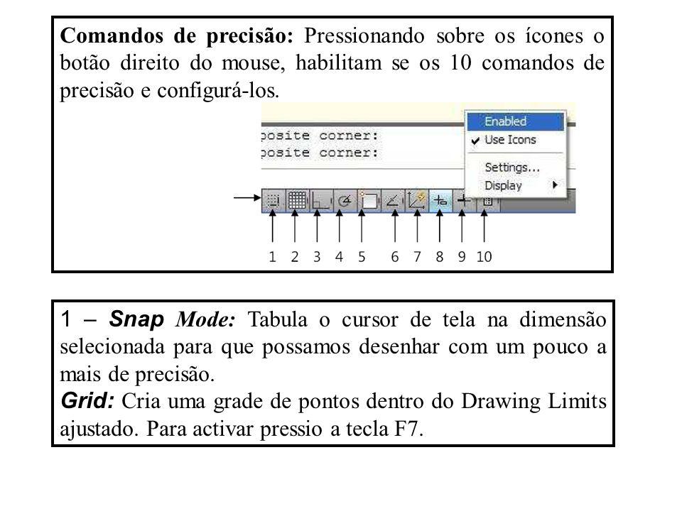 Comandos de precisão: Pressionando sobre os ícones o botão direito do mouse, habilitam se os 10 comandos de precisão e configurá-los.