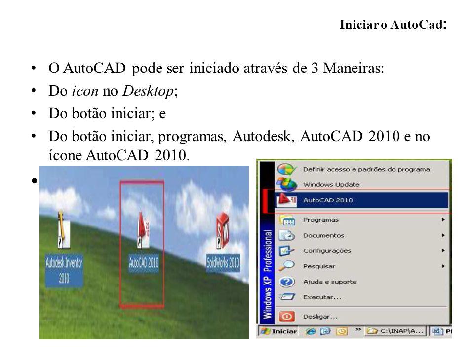 O AutoCAD pode ser iniciado através de 3 Maneiras: Do icon no Desktop;