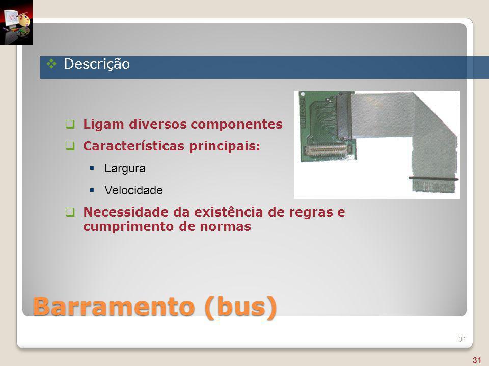 Barramento (bus) Descrição Ligam diversos componentes