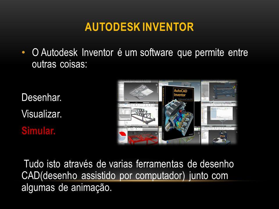 Autodesk Inventor O Autodesk Inventor é um software que permite entre outras coisas: Desenhar. Visualizar.