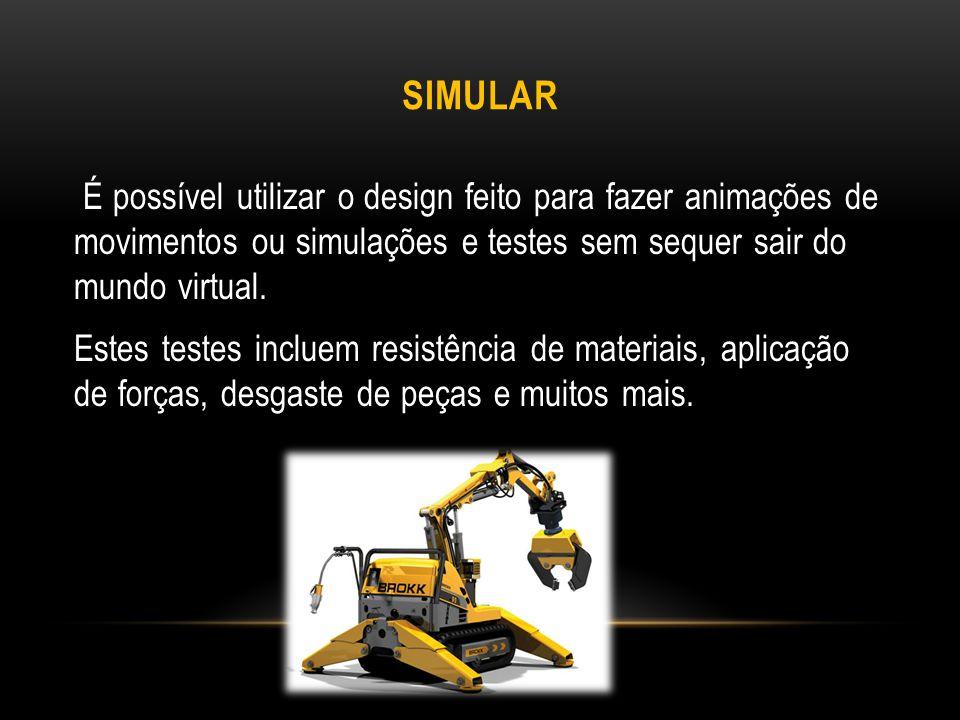 Simular É possível utilizar o design feito para fazer animações de movimentos ou simulações e testes sem sequer sair do mundo virtual.