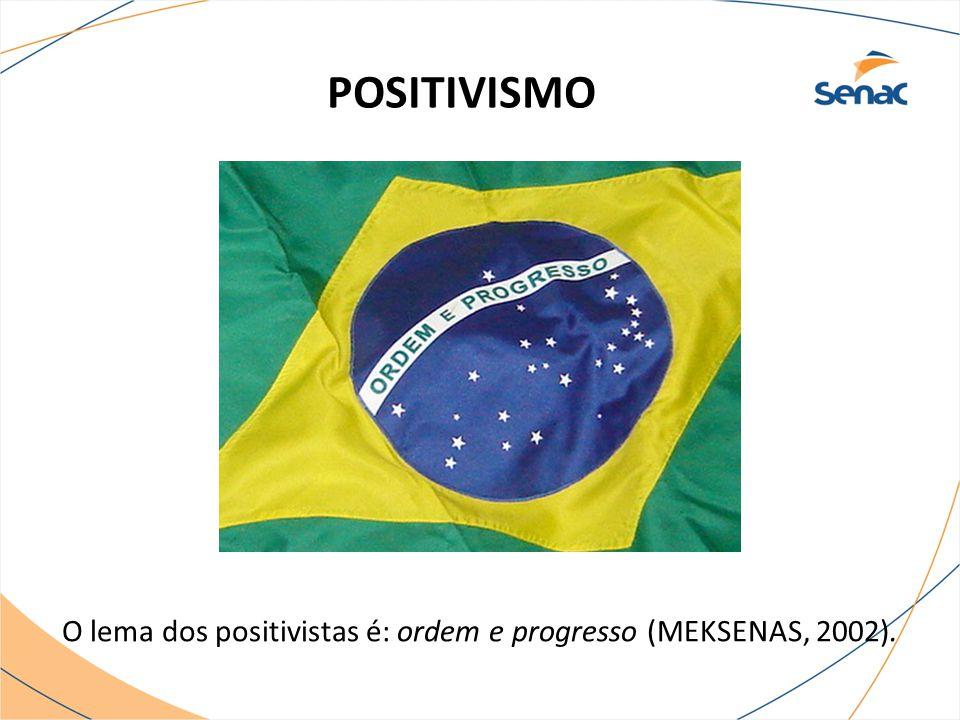 O lema dos positivistas é: ordem e progresso (MEKSENAS, 2002).