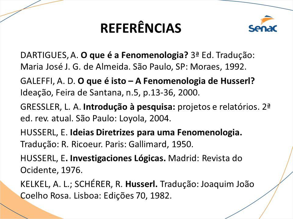 REFERÊNCIAS DARTIGUES, A. O que é a Fenomenologia 3ª Ed. Tradução: Maria José J. G. de Almeida. São Paulo, SP: Moraes, 1992.
