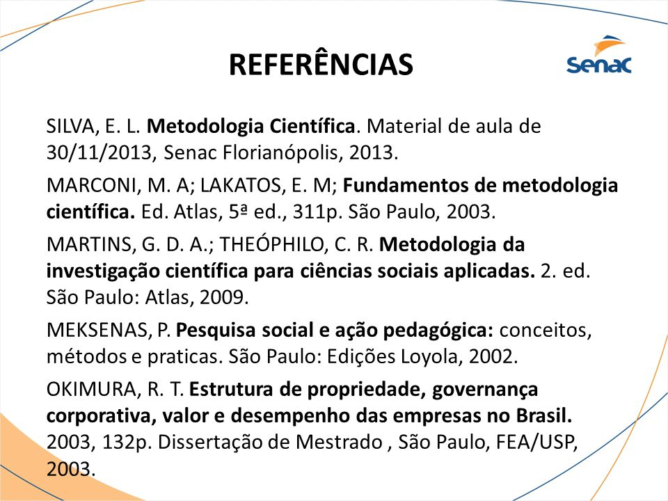 REFERÊNCIAS SILVA, E. L. Metodologia Científica. Material de aula de 30/11/2013, Senac Florianópolis, 2013.