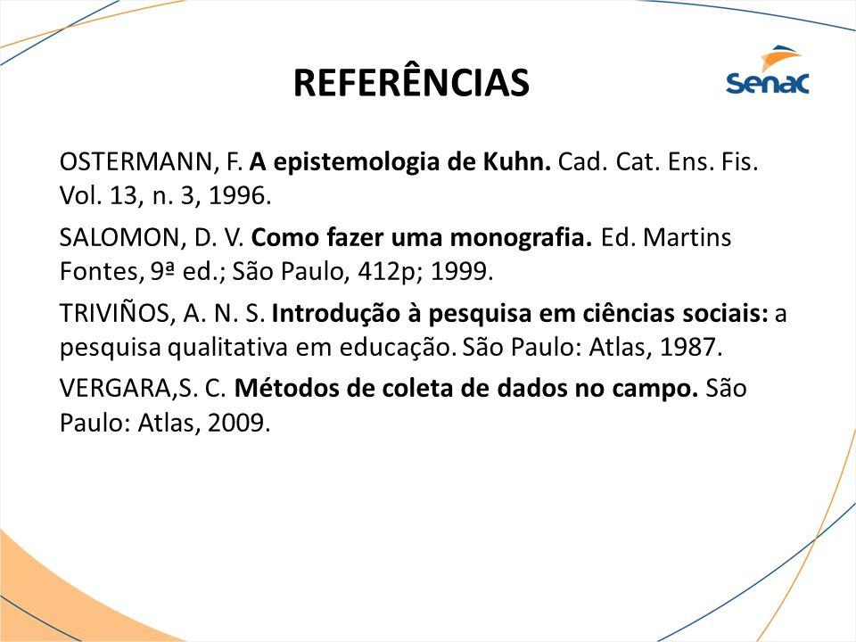 REFERÊNCIAS OSTERMANN, F. A epistemologia de Kuhn. Cad. Cat. Ens. Fis. Vol. 13, n. 3, 1996.