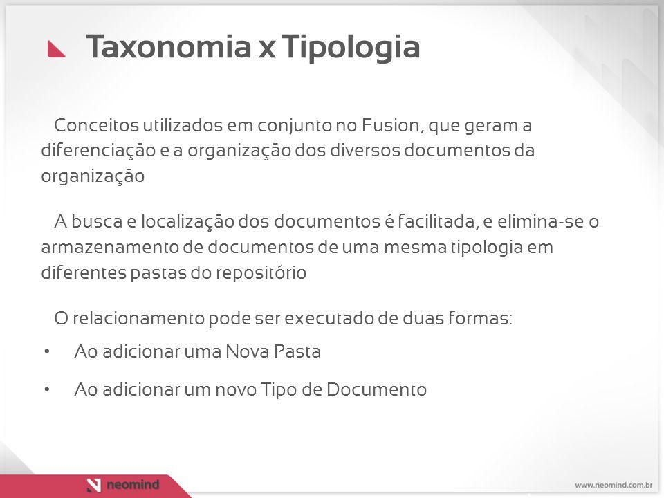 Taxonomia x Tipologia Conceitos utilizados em conjunto no Fusion, que geram a diferenciação e a organização dos diversos documentos da organização.