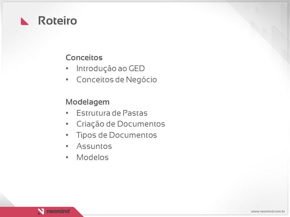Roteiro Conceitos Introdução ao GED Conceitos de Negócio Modelagem