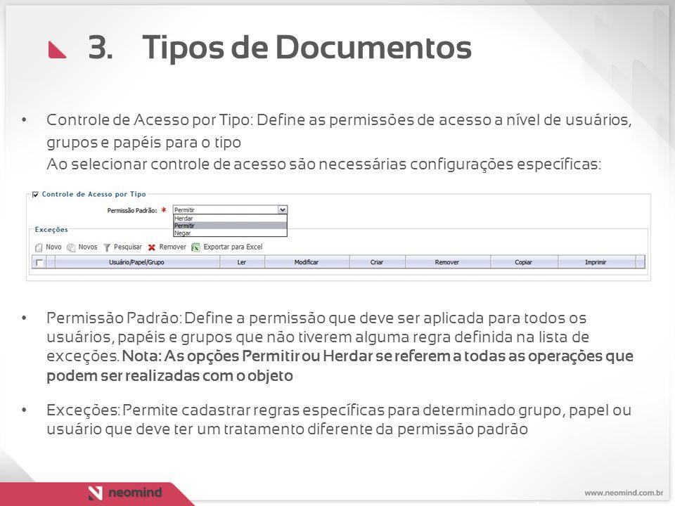 Tipos de Documentos Controle de Acesso por Tipo: Define as permissões de acesso a nível de usuários, grupos e papéis para o tipo.