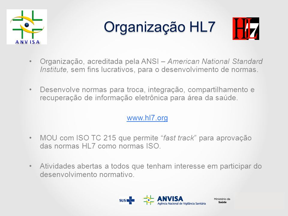 Organização HL7 Organização, acreditada pela ANSI – American National Standard Institute, sem fins lucrativos, para o desenvolvimento de normas.