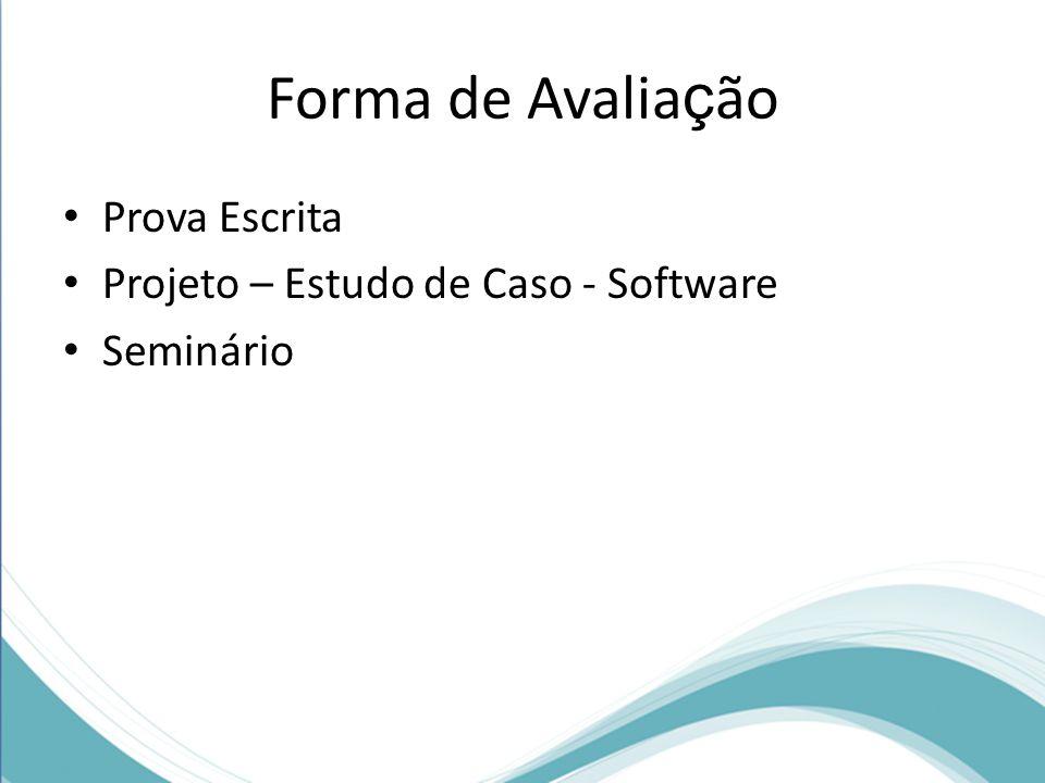 Forma de Avaliação Prova Escrita Projeto – Estudo de Caso - Software