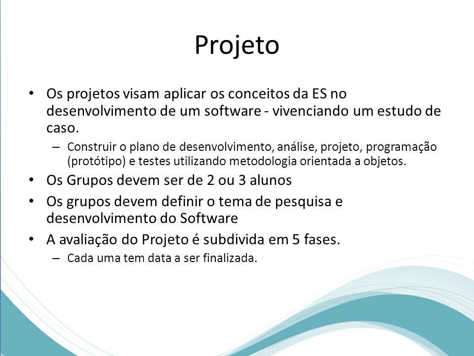 Projeto Os projetos visam aplicar os conceitos da ES no desenvolvimento de um software - vivenciando um estudo de caso.
