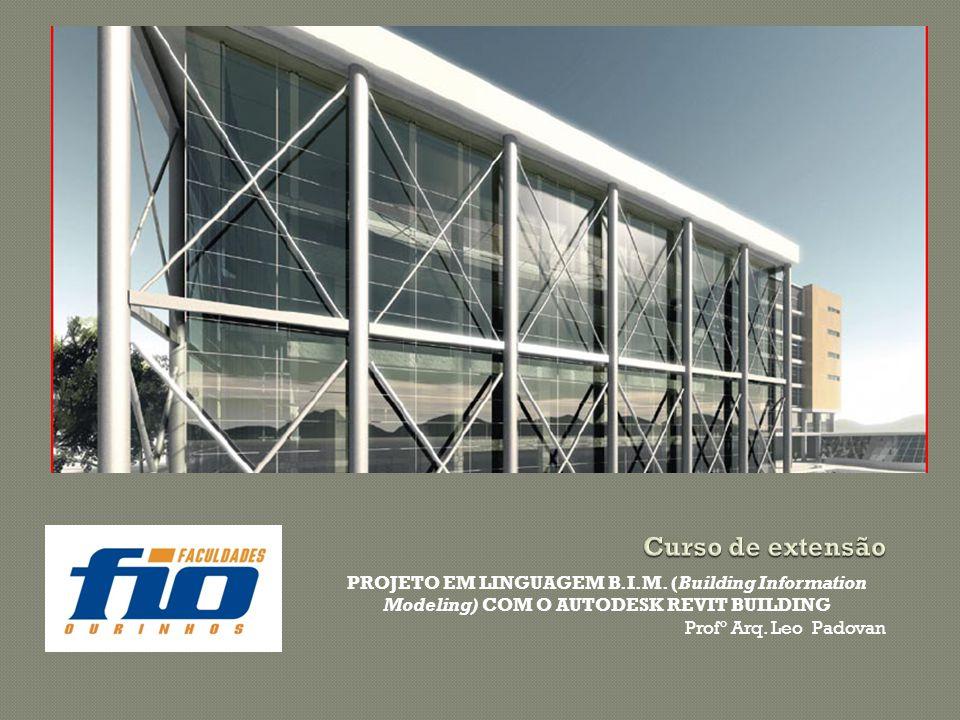 Curso de extensão PROJETO EM LINGUAGEM B.I.M. (Building Information Modeling) COM O AUTODESK REVIT BUILDING.