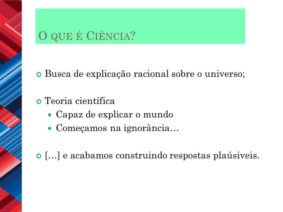 O que é Ciência Busca de explicação racional sobre o universo;