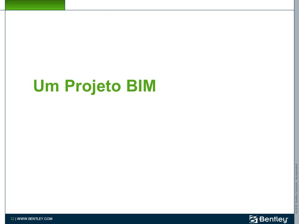 Build As One www.bentley.com/bim Um Projeto BIM