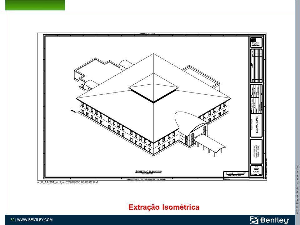 Build As One www.bentley.com/bim Extração Isométrica