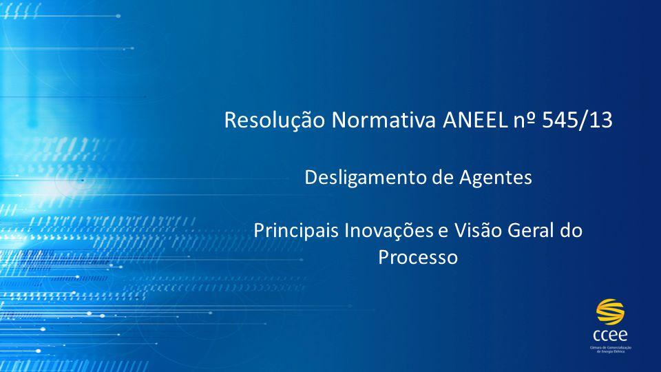 Resolução Normativa ANEEL nº 545/13 Desligamento de Agentes Principais Inovações e Visão Geral do Processo