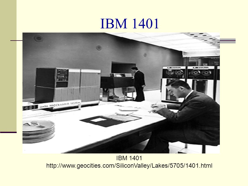 IBM 1401 http://www.geocities.com/SiliconValley/Lakes/5705/1401.html