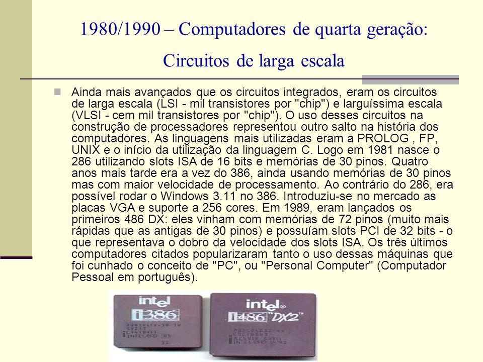 1980/1990 – Computadores de quarta geração: Circuitos de larga escala