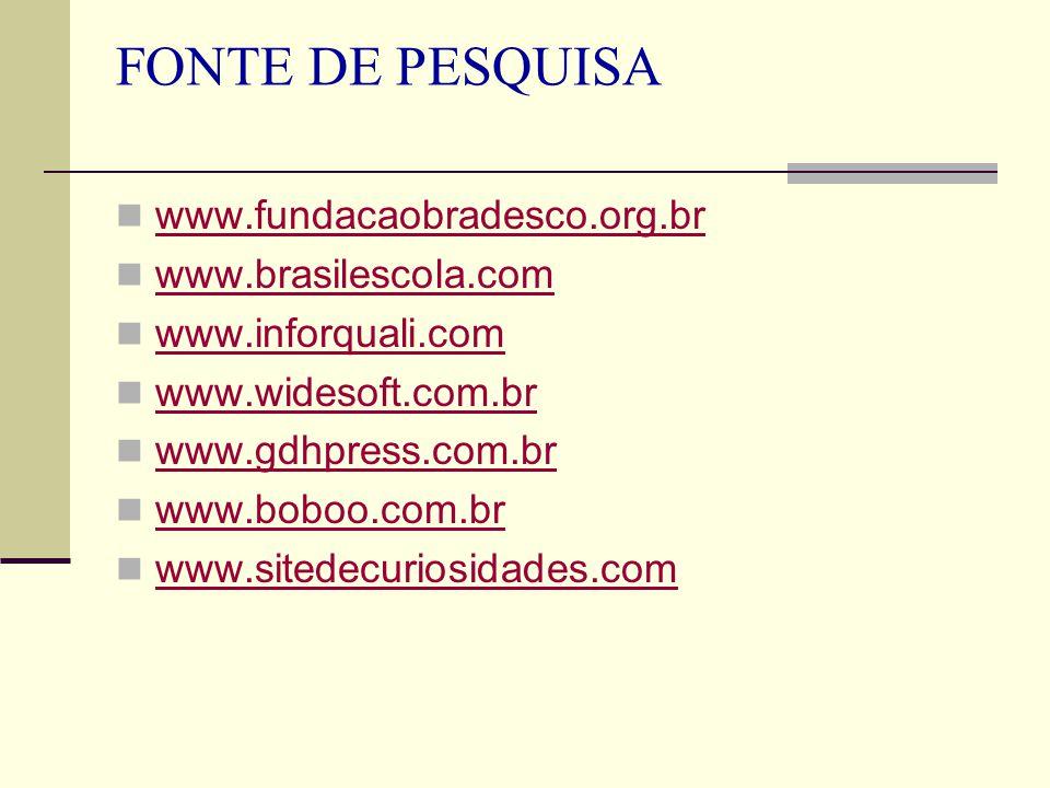 FONTE DE PESQUISA www.fundacaobradesco.org.br www.brasilescola.com